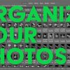Three Tips for Organizing Your Photos — EYExplore