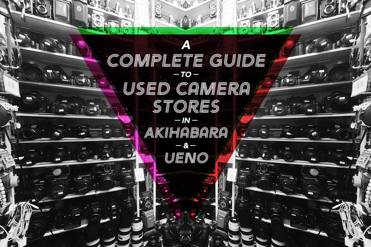 A Complete Guide to Used Camera Stores in Akihabara and Ueno