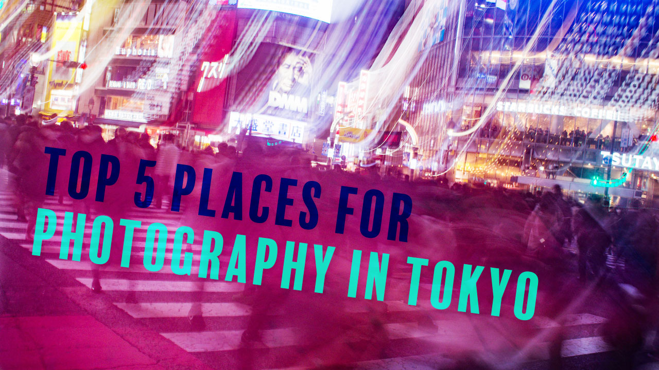 Top 5 Places for Photography in Tokyo - EYExplore